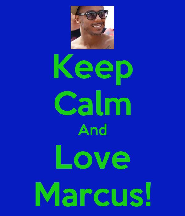 Keep Calm And Love Marcus!