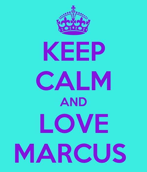 KEEP CALM AND LOVE MARCUS