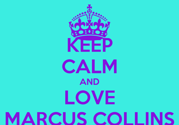 KEEP CALM AND LOVE MARCUS COLLINS