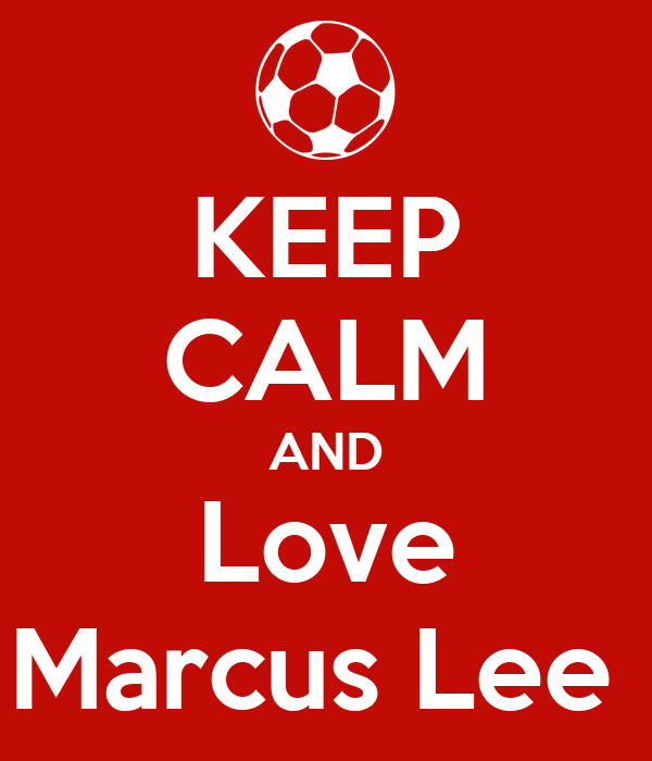 KEEP CALM AND Love Marcus Lee