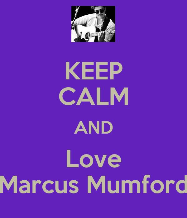 KEEP CALM AND Love Marcus Mumford