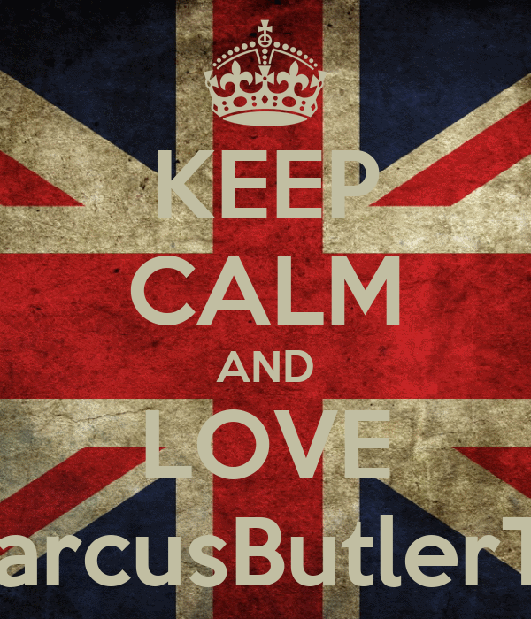 KEEP CALM AND LOVE MarcusButlerTV