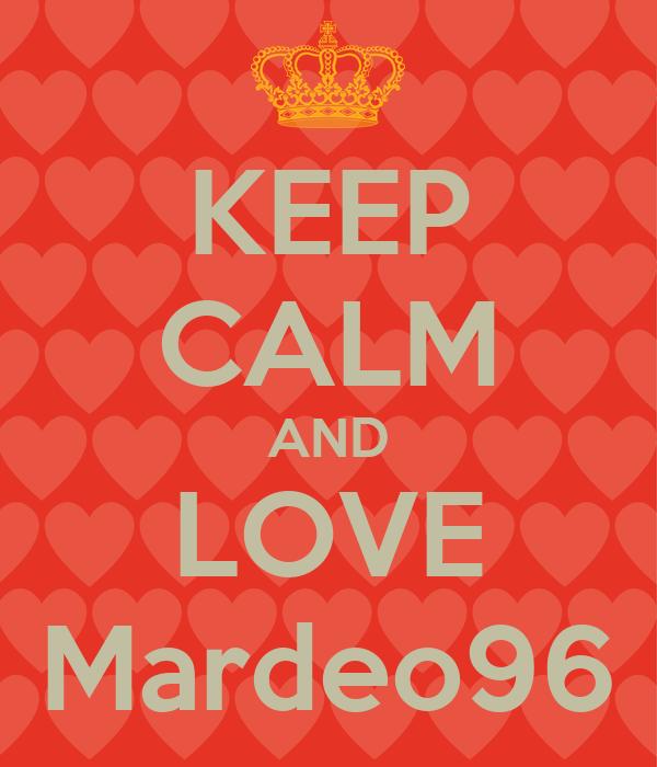 KEEP CALM AND LOVE Mardeo96