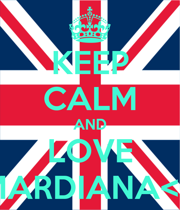 KEEP CALM AND LOVE MARDIANA<3