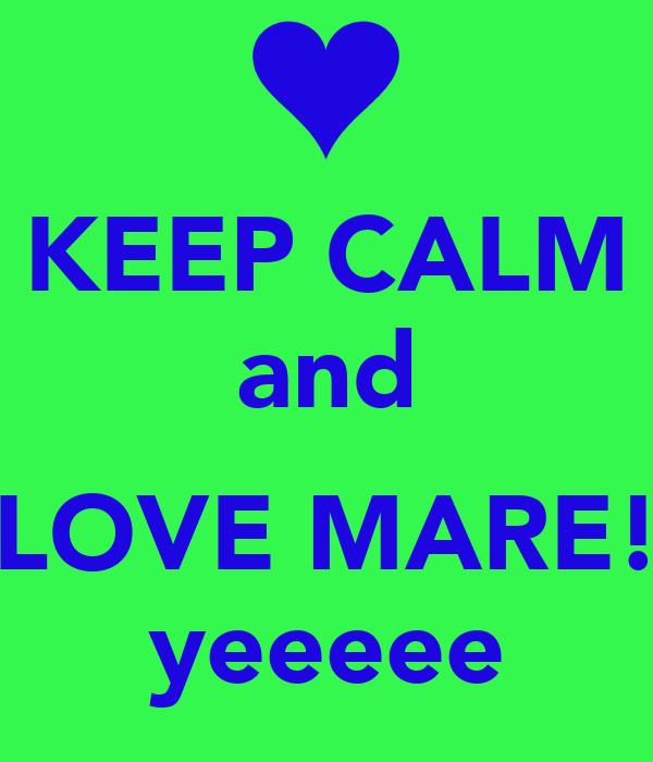 KEEP CALM and  LOVE MARE! yeeeee