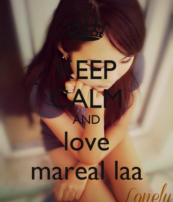 KEEP CALM AND love mareal laa