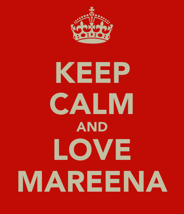 KEEP CALM AND LOVE MAREENA
