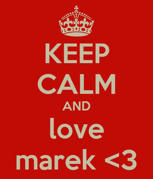 KEEP CALM AND love marek <3