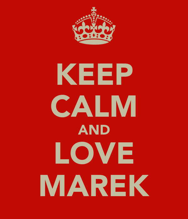KEEP CALM AND LOVE MAREK