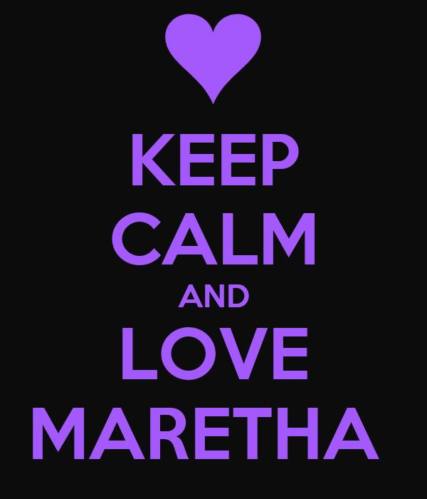 KEEP CALM AND LOVE MARETHA