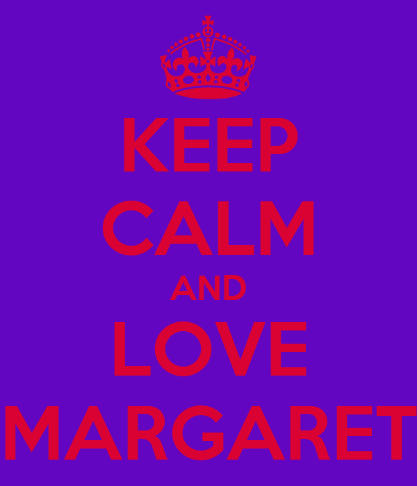 KEEP CALM AND LOVE MARGARET