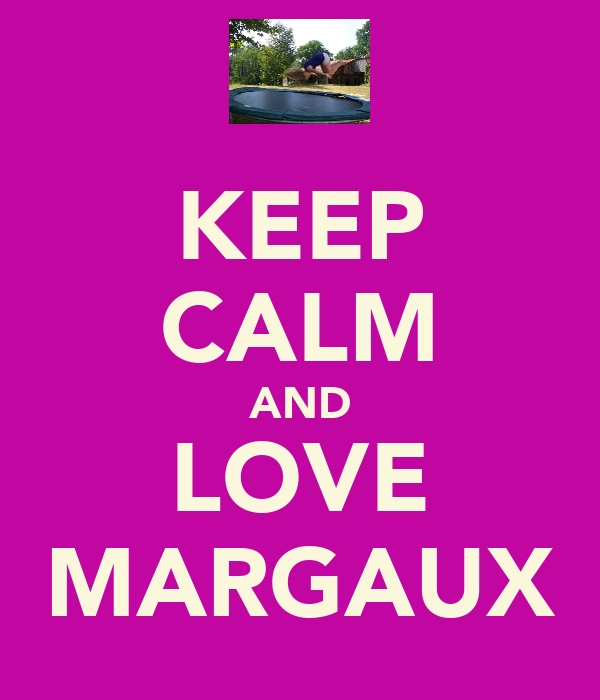 KEEP CALM AND LOVE MARGAUX