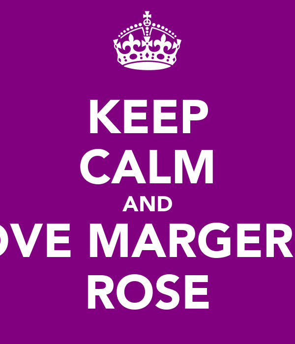 KEEP CALM AND LOVE MARGERET ROSE