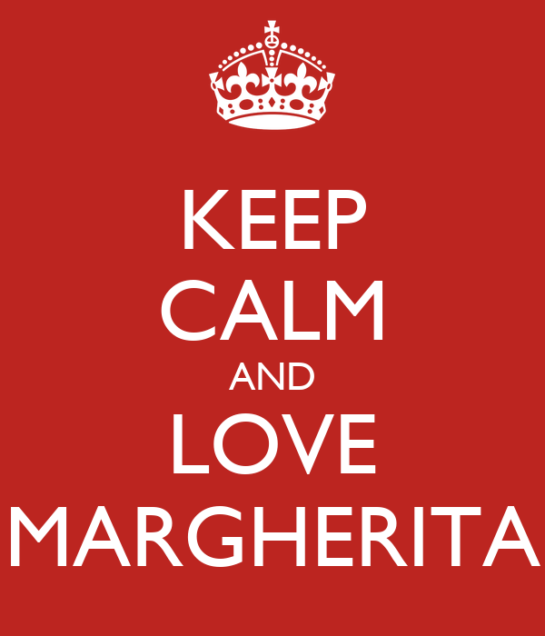 KEEP CALM AND LOVE MARGHERITA