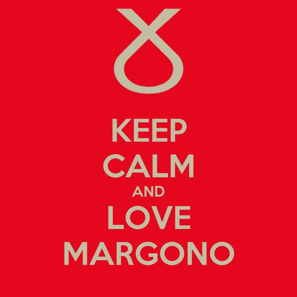 KEEP CALM AND LOVE MARGONO