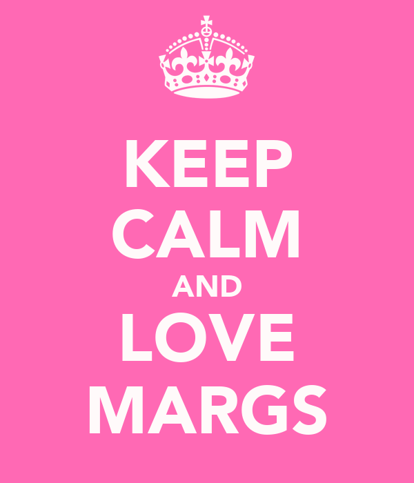 KEEP CALM AND LOVE MARGS