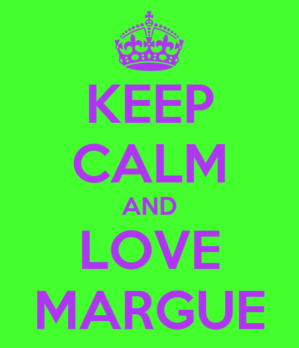 KEEP CALM AND LOVE MARGUE
