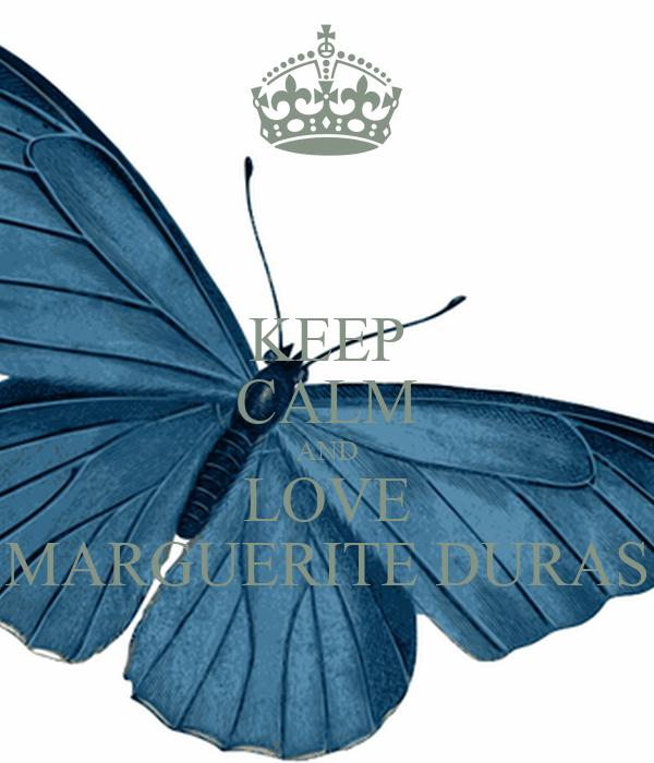 KEEP CALM AND LOVE MARGUERITE DURAS