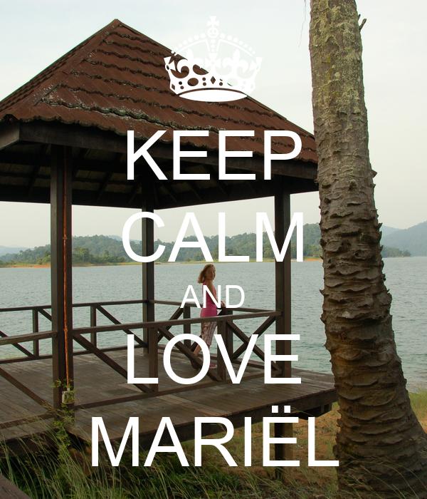 KEEP CALM AND LOVE MARIËL
