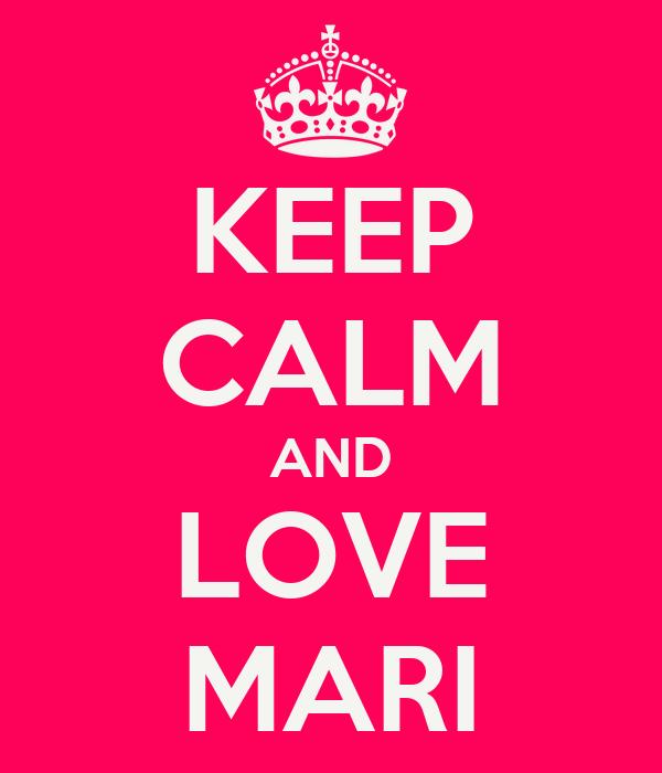 KEEP CALM AND LOVE MARI