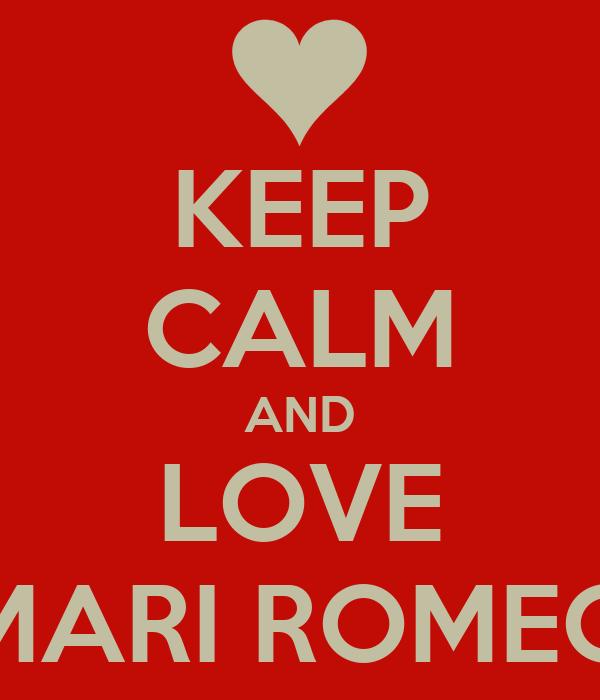 KEEP CALM AND LOVE MARI ROMEO