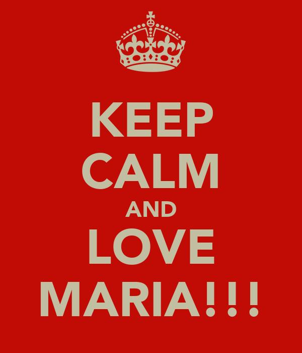 KEEP CALM AND LOVE MARIA!!!