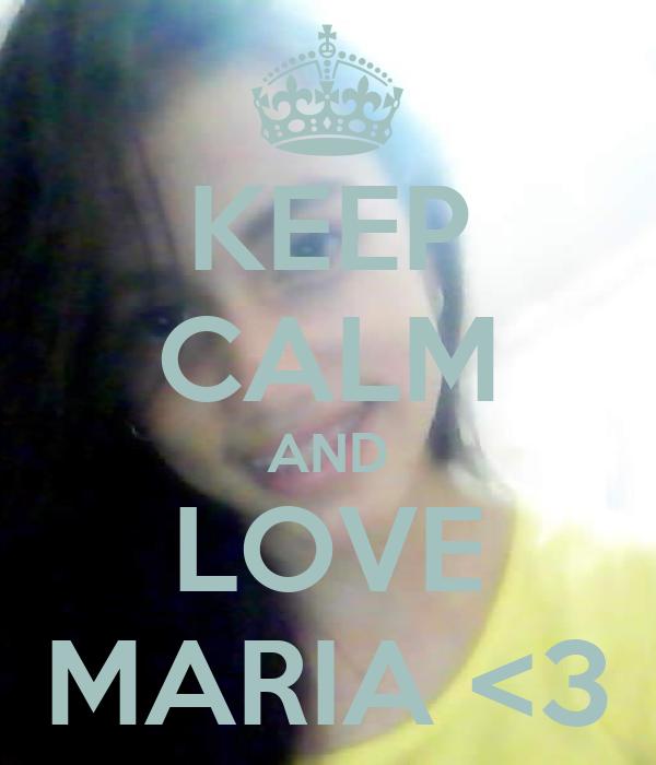 KEEP CALM AND LOVE MARIA <3