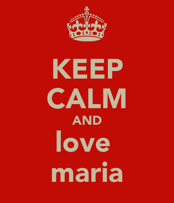 KEEP CALM AND love  maria