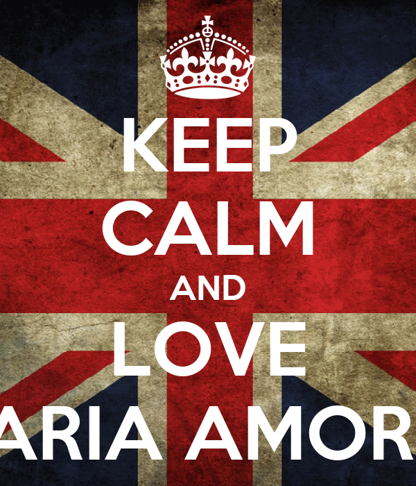 KEEP CALM AND LOVE MARIA AMORES
