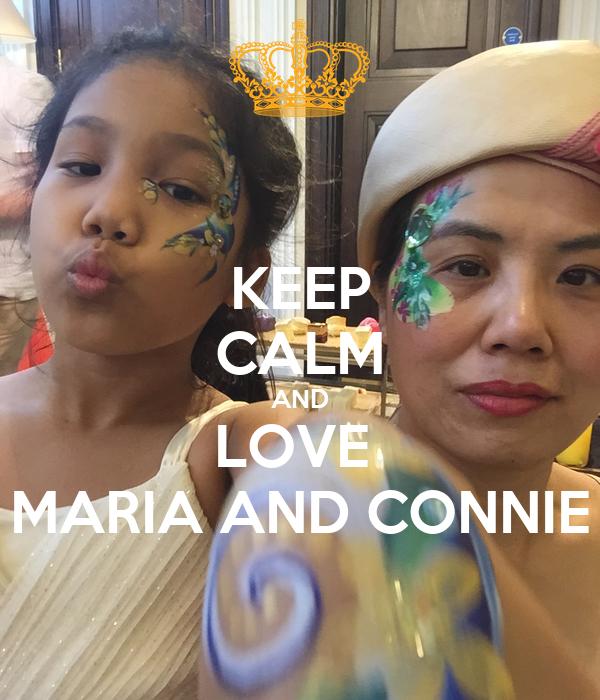 KEEP CALM AND LOVE  MARIA AND CONNIE