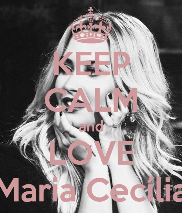 KEEP CALM and LOVE Maria Cecília