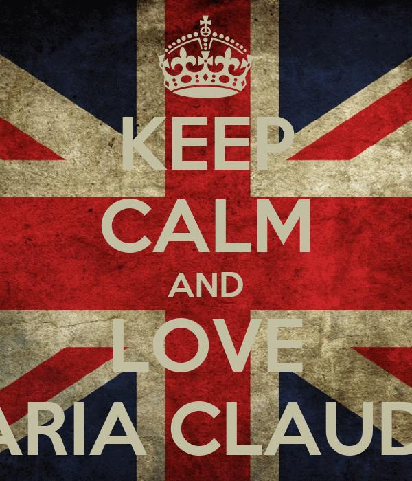 KEEP CALM AND LOVE MARIA CLAUDIA
