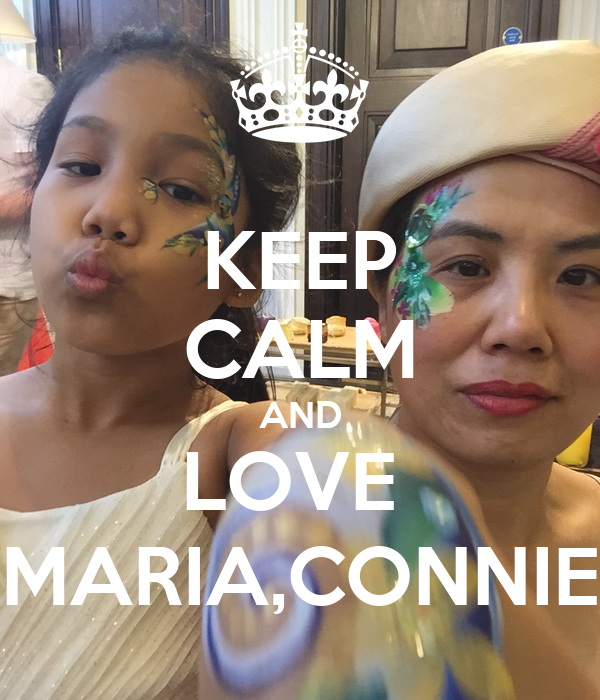 KEEP CALM AND LOVE  MARIA,CONNIE