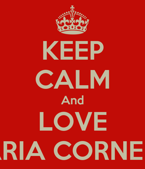 KEEP CALM And LOVE MARIA CORNELIA