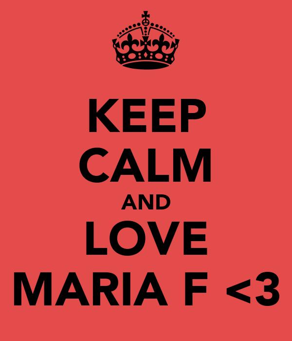 KEEP CALM AND LOVE MARIA F <3