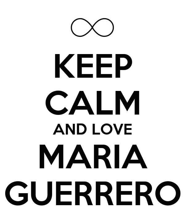KEEP CALM AND LOVE MARIA GUERRERO