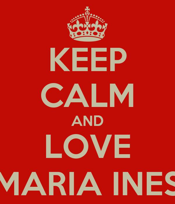 KEEP CALM AND LOVE MARIA INES
