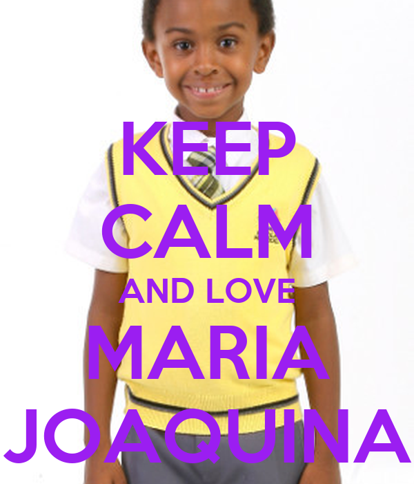 KEEP CALM AND LOVE MARIA JOAQUINA