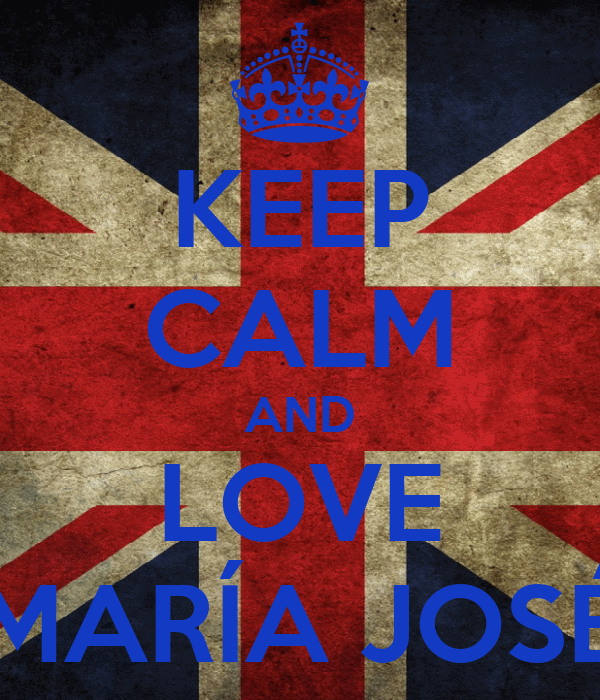 KEEP CALM AND LOVE MARÍA JOSÉ