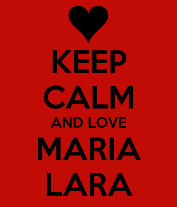 KEEP CALM AND LOVE MARIA LARA