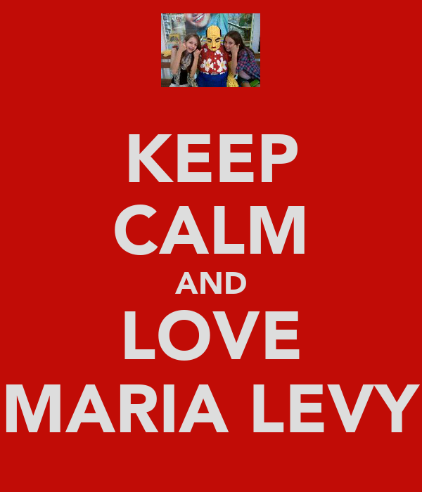 KEEP CALM AND LOVE MARIA LEVY