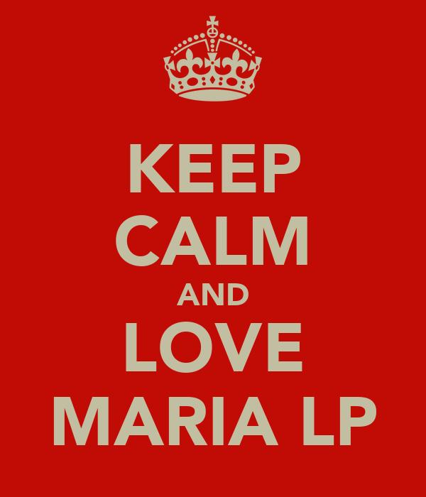 KEEP CALM AND LOVE MARIA LP