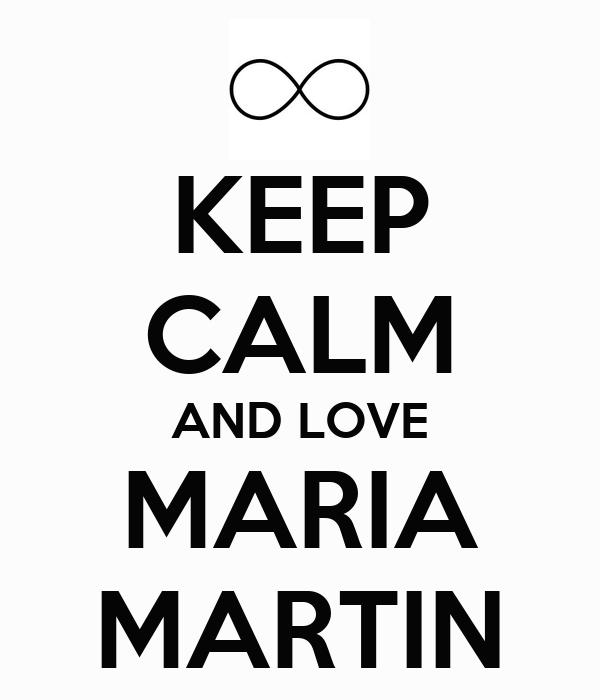 KEEP CALM AND LOVE MARIA MARTIN