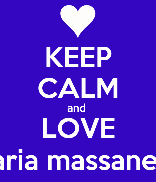 KEEP CALM and  LOVE maria massaneda