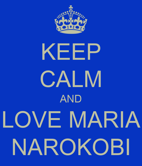 KEEP CALM AND LOVE MARIA NAROKOBI