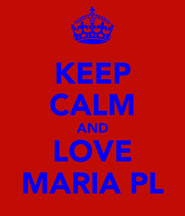 KEEP CALM AND LOVE MARIA PL