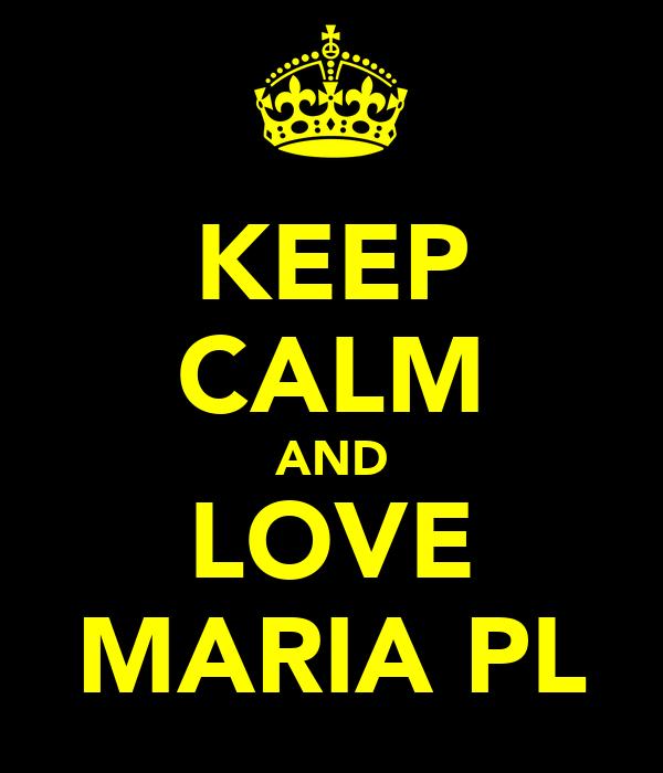 KEEP CALM AND LOVE MARIA PL