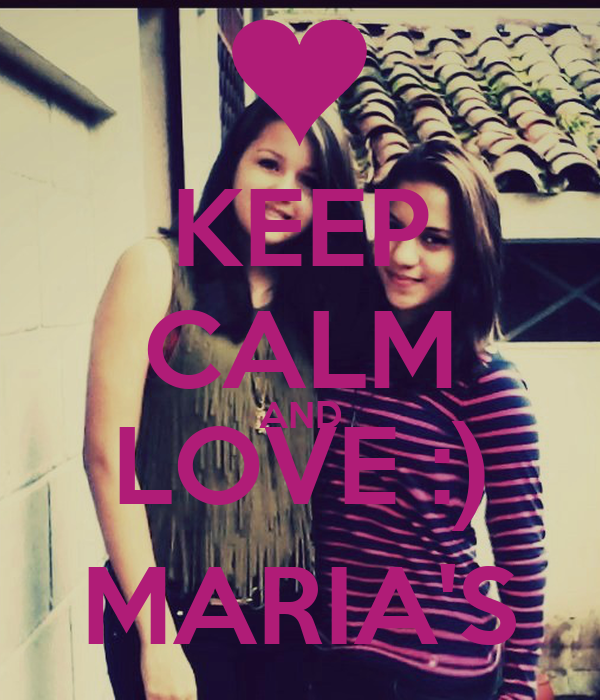 KEEP CALM AND LOVE :) MARIA'S