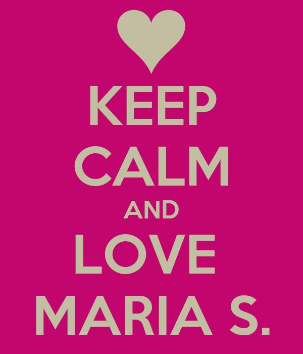KEEP CALM AND LOVE  MARIA S.