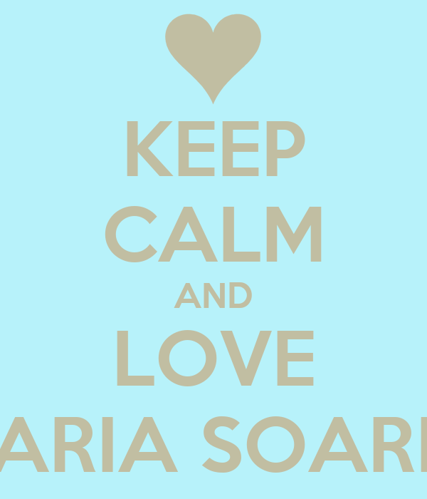 KEEP CALM AND LOVE MARIA SOARES